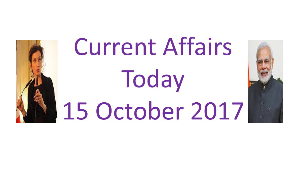 Current Affairs Today 15 October 2017