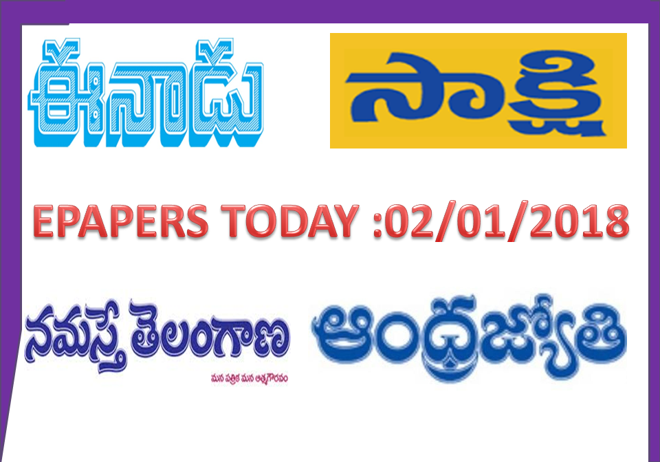 Epapers Today 02 January 2018 : Eenadu, Sakshi,  Andhra jyothi