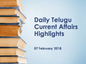 Daily Telugu Current Affairs Highlights 07 February 2018